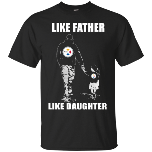 Like Father Like Daughter - Pittsburgh Steelers - Father's Day Shirt
