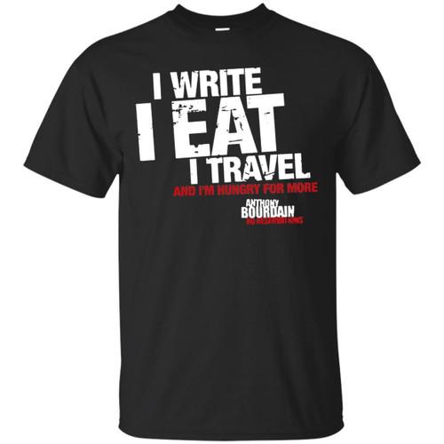 I Write I Eat I Travel And I'm Hungry For More Anthony Bourdain Shirts