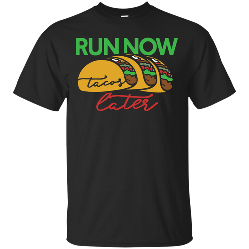 Running - Run now tacos later run now tacos later T Shirt & Hoodie