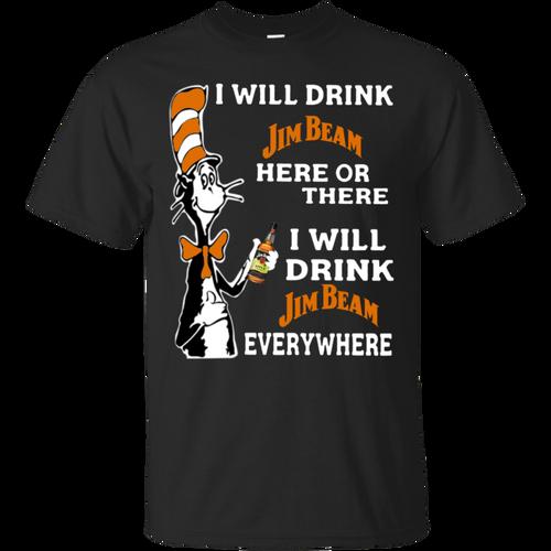 Perfect I will drink Jim Beam Bourbon here or there t will drink Jim Beam Bourbon everywhere T shirt hoodie sweatir