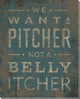 """We Want a Pitcher Not a Belly Itcher"" Wrapped Canvas Giclee Art Print"