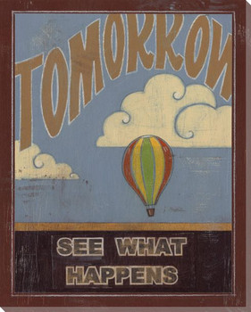 """""""Tomorrow"""" See What Happens Wrapped Canvas Giclee Print Wall Art"""