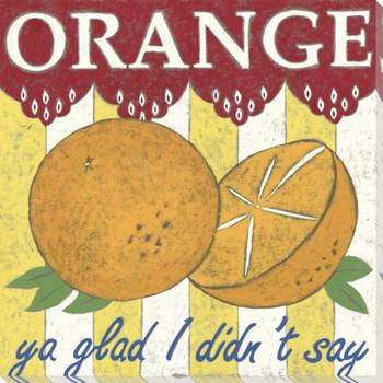 Orange Ya Glad Wrapped Canvas Giclee Print Wall Art