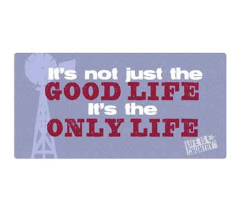 """16"""" It's Not Just the Good Life it's the Only Life Metal Sign"""