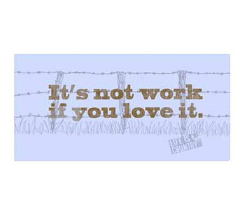"""16"""" It's Not Work if You Love it Metal Sign"""