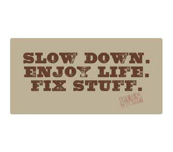 "16"" Slow Down. Enjoy Life. Fix Stuff. Metal Sign"