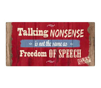 """16"""" Talking Nonsense is Not the Same as Freedom of Speech Metal Sign"""
