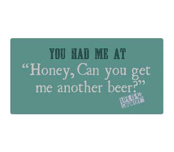 """16"""" You Had Me At """"Honey, Can You Get Me Another Beer?"""" Metal Sign"""
