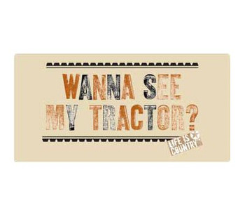 """16"""" Wanna See My Tractor? Metal Sign"""