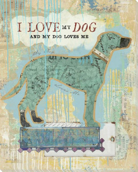 I Love My Dog And My Dog Loves Me Wrapped Canvas Giclee Art Print Wall Art