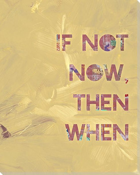 If Not Now Then When Wrapped Canvas Giclee Art Print Wall Art