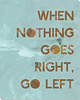 When Nothing Goes Right Go Left Wrapped Canvas Giclee Art Print Wall Art