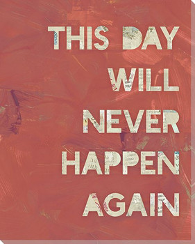 This Day Will Never Happen Again Wrapped Canvas Giclee Art Print Wall Art