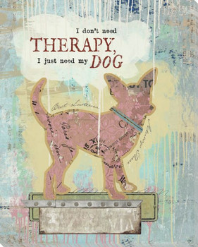I Don't Need Therapy I Just Need My Dog Wrapped Canvas Giclee Art Print Wall Art
