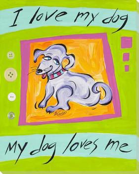 I Love My Dog Wrapped Canvas Giclee Print Wall Art