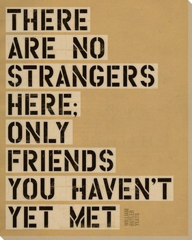There Are No Strangers... Saying Wrapped Canvas Giclee Print