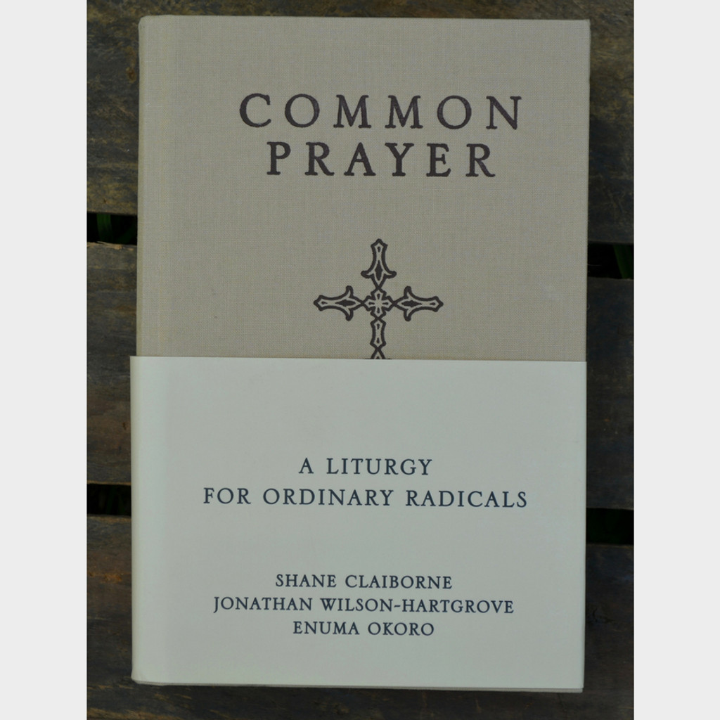 Common Prayer Liturgy for Ordinary Radicals by Shane Claiborne, Jonathan Wilson-Hartgrove, Enuman Okoro Hardback Front Cover