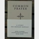 Common Prayer Liturgy for Ordinary Radicals by Shane Claiborne, Jonathan Wilson-Hartgrove, Enuman Okoro Hardback Front Cover