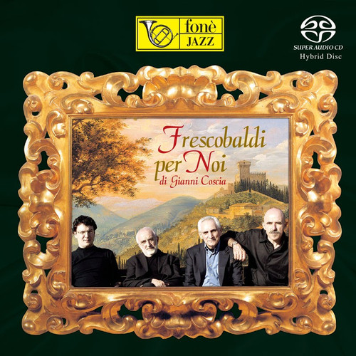 , FRESCOBALDI PER NOI - GIANNI COSCIA (SACD) (1x Hybrid SACD) Jazz SACD. Fonè Records FoneSACD156. EAN . Release date 00.01.1900. More info on www.sepeaaudio.com