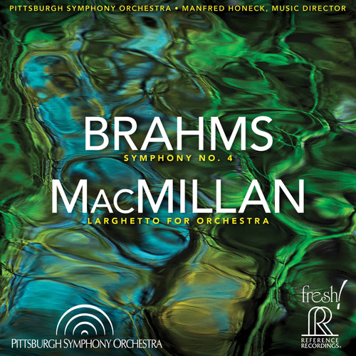 Brahms: Symphony No. 4; Macmillan: Larghetto For Orchestra, Pittsburgh Symphony/ Manfred Honeck SACD - Reference Recordings FR-744