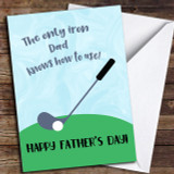 Golf Only Iron Dad Knows How To Use Customised Father's Day Card