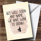 Customised Funny We Have Wine To Drink Get Well Soon Card