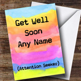 Customised Funny Attention Seeker Get Well Soon Card