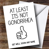 Customised Funny Not Gonorrhoea Get Well Soon Card