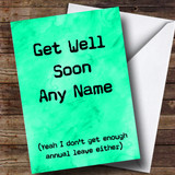Customised Funny Annual Leave Get Well Soon Card
