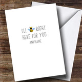 Customised Bee Right Here Sympathy Card