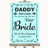 Aqua Daddy Here Comes Your Bride Customised Wedding Sign