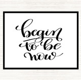 White Black Begin To Be Now Quote Mouse Mat