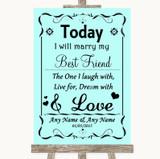 Aqua Today I Marry My Best Friend Customised Wedding Sign