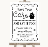 Black & White Have Your Cake & Eat It Too Customised Wedding Sign