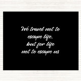 Black White Life Not To Escape Quote Mouse Mat