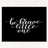 Black White Little One Be Brave Quote Mouse Mat