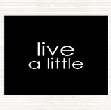 Black White Live A Little Quote Mouse Mat