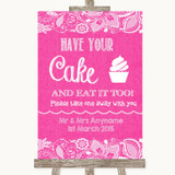 Bright Pink Burlap & Lace Have Your Cake & Eat It Too Customised Wedding Sign
