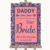 Coral Pink & Blue Daddy Here Comes Your Bride Customised Wedding Sign