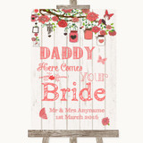 Coral Rustic Wood Daddy Here Comes Your Bride Customised Wedding Sign