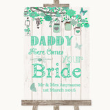 Green Rustic Wood Daddy Here Comes Your Bride Customised Wedding Sign
