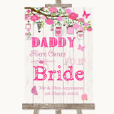 Pink Rustic Wood Daddy Here Comes Your Bride Customised Wedding Sign