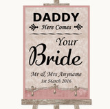 Pink Shabby Chic Daddy Here Comes Your Bride Customised Wedding Sign