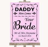 Pink Daddy Here Comes Your Bride Customised Wedding Sign