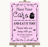 Pink Have Your Cake & Eat It Too Customised Wedding Sign