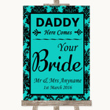 Turquoise Damask Daddy Here Comes Your Bride Customised Wedding Sign