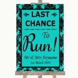 Turquoise Damask Last Chance To Run Customised Wedding Sign