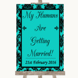 Turquoise Damask My Humans Are Getting Married Customised Wedding Sign