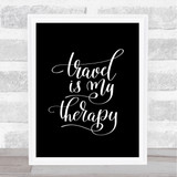 Travel My Therapy Quote Print Black & White