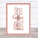 First I Do The Coffee Quote Print Poster Rose Gold Wall Art